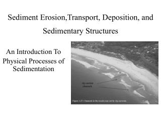 Sediment Erosion,Transport, Deposition, and Sedimentary Structures