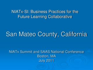San Mateo County, California NIATx Summit and SAAS National Conference Boston, MA July 2011