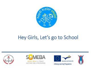 Hey  Girls , Let's go to  School