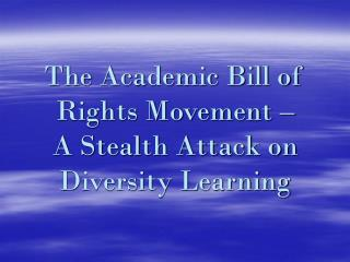 The Academic Bill of Rights Movement –  A Stealth Attack on Diversity Learning