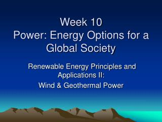 Week 10 Power: Energy Options for a Global Society