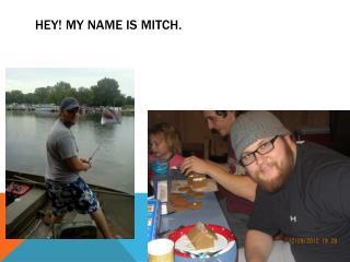 Hey! My name is Mitch.