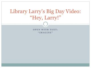Library Larry�s Big Day Video: �Hey, Larry!�