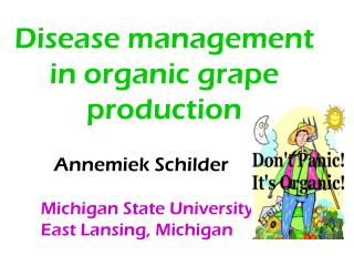 Disease management in organic grape production           Annemiek Schilder        Michigan State University       East L