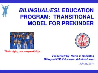 BILINGUAL/ESL  EDUCATION PROGRAM:  TRANSITIONAL MODEL FOR PREKINDER