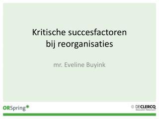 Kritische succesfactoren  bij  reorganisaties