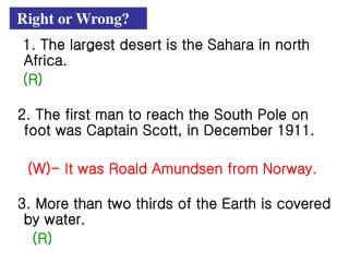 1. The largest desert is the Sahara in north Africa.  (R)