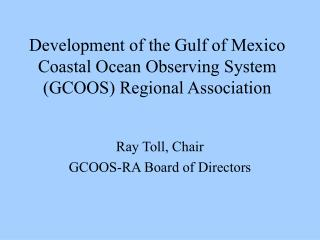 Development of the Gulf of Mexico Coastal Ocean Observing System (GCOOS) Regional Association