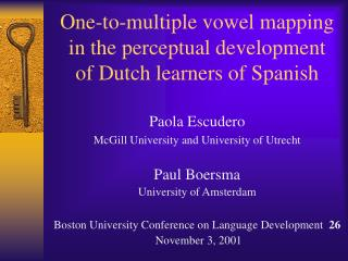 One-to-multiple vowel mapping  in the perceptual development  of Dutch learners of Spanish
