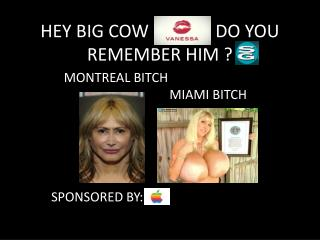 HEY BIG COW               DO YOU REMEMBER HIM ?