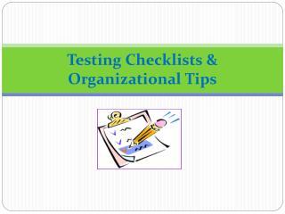Testing Checklists & Organizational Tips