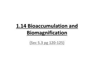 1.14 Bioaccumulation and  Biomagnification