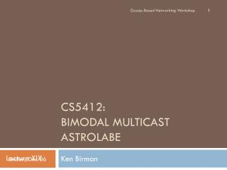 CS5412:  Bimodal Multicast Astrolabe