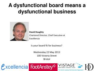 A dysfunctional board means a dysfunctional business