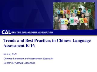 Trends and Best Practices in Chinese Language Assessment K-16 Na Liu, PhD