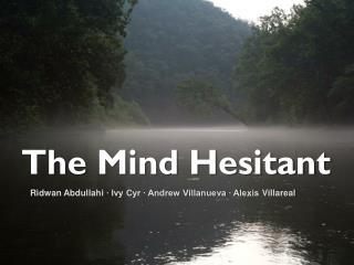 The Mind Hesitant