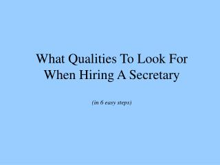 What Qualities To Look For When Hiring A Secretary (in 6 easy steps)