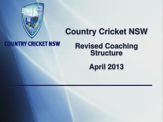 Country Cricket NSW Revised Coaching Structure April 2013