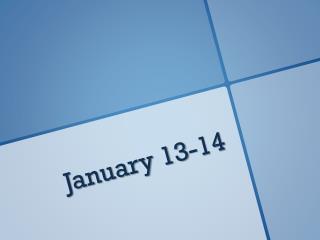 January 13-14