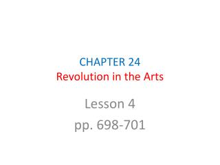 CHAPTER 24 Revolution in the Arts
