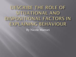 Describe the role of situational and dispositional factors in explaining  behaviour