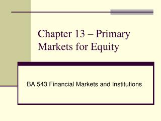 Chapter  13  �  Primary Markets for Equity