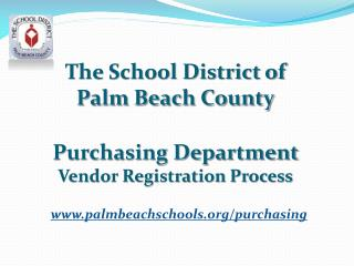 The School District of  Palm Beach County Purchasing Department  Vendor Registration Process