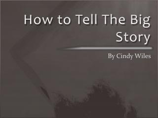 How to Tell The Big Story