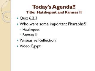 Today's Agenda!! Title:  Hatshepsut and Ramses II