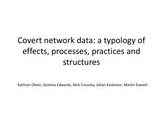 Covert network data: a typology of effects, processes, practices and structures