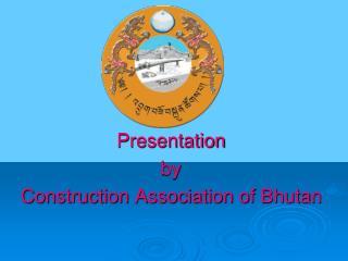 Presentation  by  Construction Association of Bhutan