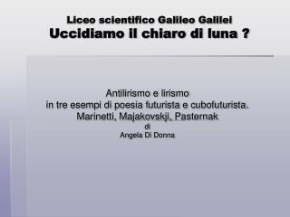 Liceo scientifico Galileo Galilei Uccidiamo il chiaro di luna ?