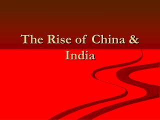 The Rise of China & India