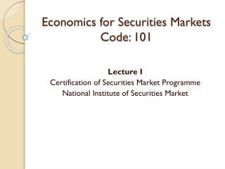 Economics for Securities Markets Code: 101