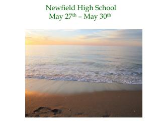 Newfield High School May  27 th  – May 30 th
