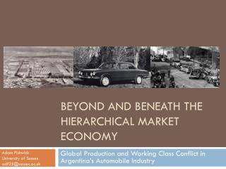 Beyond and Beneath the Hierarchical Market Economy