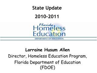 Lorraine Husum Allen Director, Homeless Education Program,  Florida Department of Education FDOE