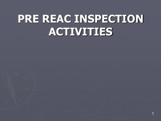 PRE REAC INSPECTION ACTIVITIES