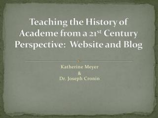 Teaching  the History of Academe from a 21 st  Century Perspective:  Website and Blog