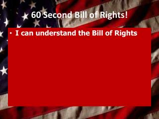 60 Second Bill of Rights!