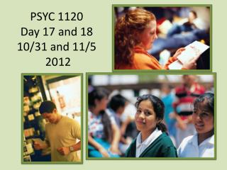 PSYC 1120 Day 17 and 18 10/31 and 11/5  2012