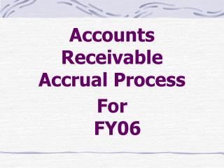 Accounts Receivable Accrual Process   For   FY06