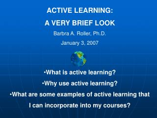ACTIVE LEARNING: A VERY BRIEF LOOK Barbra A. Roller, Ph.D. January 3, 2007