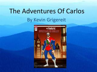 The Adventures Of Carlos
