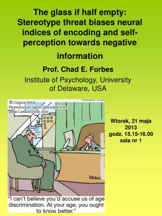 Prof. Chad E. Forbes Institute of Psychology, University of Delaware, USA
