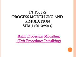 PTT303 /2   PROCESS MODELLING AND SIMULATION SEM  1  ( 2013/2014)