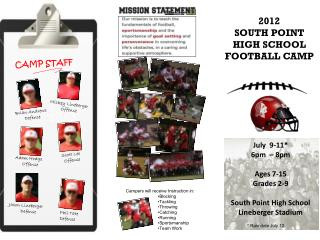 July  9-11* 6pm  – 8pm Ages 7-15 Grades 2-9 South Point High School Lineberger Stadium