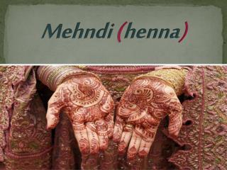 Mehndi  ( henna )