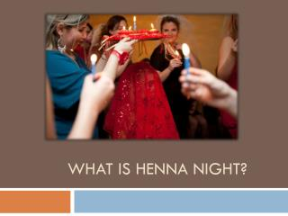 WHAT IS  HENNA  NIGHT?