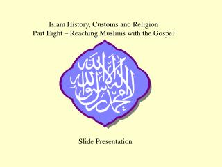 Islam History, Customs and Religion Part Eight � Reaching Muslims with the Gospel